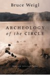 Archeology of the Circle: New and Selected Poems - Bruce Weigl