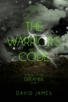 The Warrior's Code (Legend of the Dreamer, #1.2) - David     James