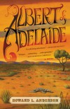 Albert of Adelaide: A Novel - Howard Anderson