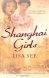Shanghai Girls - Lisa See