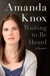 Waiting to Be Heard: A Memoir - Amanda Knox