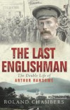 The Last Englishman: The Double Life Of Arthur Ransome - Roland Chambers