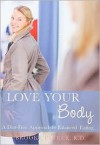 Love Your Body: A Diet-Free Approach to Balanced Eating - Brooke Parker