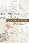 The Yijing Medical Qigong System: A Daoist Medical I-Ching Approach to Healing - Suzanne Friedman