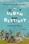 The Urban Bestiary: Encountering the Everyday Wild - Lyanda Lynn Haupt