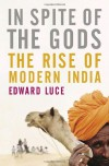 In Spite of the Gods: The Strange Rise of Modern India - Edward Luce