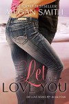 Let Me Love You (The Love Series, Book Four 4) - Megan Smith