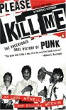 Please Kill Me: The Uncensored Oral History of Punk - Legs McNeil, Gillian McCain