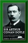The Life of Sir Arthur Conan Doyle - John Dickson Carr, Daniel Stashower