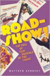 Roadshow!: The Fall of Film Musicals in the 1960s - Matthew Kennedy