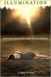 Illumination - How One Woman Made Light of the Darkness - Sophia van Buren,  Noah Drichta (Editor),  Anna Aden (Photographer)