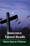 Innocence Turned Deadly - Robert Duncan O'Finioan