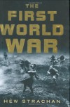 The First World War - Hew Strachan