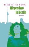 Nirgendwo in Berlin - Beate Teresa Hanika
