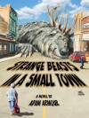 Strange Beasts in a Small Town - Adam Armour