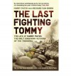 The Last Fighting Tommy: The Life of Harry Patch, the Only Surviving Veteran of the Trenches - Harry Patch, Richard Van Emden