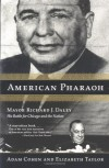 American Pharaoh: Mayor Richard J. Daley - His Battle for Chicago and the Nation - Adam Cohen