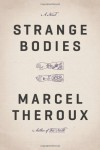 Strange Bodies: A Novel - Marcel Theroux