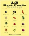 12 Best Foods Cookbook: Over 200 Delicious Recipes Featuring the 12 Healthiest Foods - Dana Jacobi