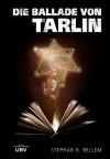 Die Ballade von Tarlin - Stephan R. Bellem