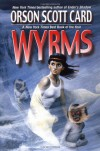 Wyrms - Orson Scott Card