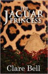 The Jaguar Princess - Clare Bell