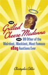 The Grilled Cheese Madonna and 99 Other of the Weirdest, Wackiest, Most Famous eBay Auctions Ever - Christopher Cihlar