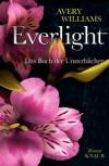 Everlight: Das Buch der Unsterblichen. Roman (Knaur HC) - Avery Williams