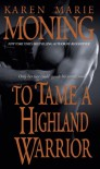 To Tame a Highland Warrior - Karen Marie Moning