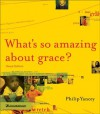 What's So Amazing About Grace? Visual Edition - Philip Yancey, Mark Arnold