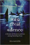 Into Great Silence: A Memoir of Discovery and Loss among Vanishing Orcas - Eva Saulitis