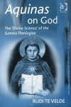 Aquinas on God: The 'Divine Science' of the Summa Theologiae - Rudi A. Te Velde