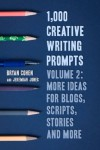 1,000 Creative Writing Prompts, Volume 2: More Ideas for Blogs, Scripts, Stories and More - Bryan Cohen, Jeremiah Jones