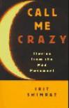 Call Me Crazy: Stories from the Mad Movement - Irit Shimrat, Irit Shimrat