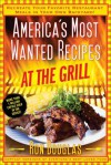America's Most Wanted Recipes At the Grill: Recreate Your Favorite Restaurant Meals in Your Own Backyard! - Ron Douglas