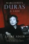 Marguerite Duras: A Life - Laure Adler, Anne Marie Glasheen, Anne-Marie Glasheen