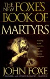 The New Foxe's Book Of Martyrs - John Foxe