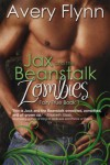 Jax and the Beanstalk Zombies - Avery Flynn