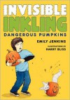Invisible Inkling: Dangerous Pumpkins - Emily Jenkins,  Harry Bliss