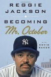 Becoming Mr. October - Reggie Jackson, Kevin Baker