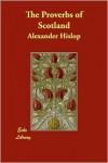 The Proverbs Of Scotland - Alexander Hislop