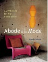 Abode a la Mode: 44 Projects for Hip Home Decor - Jeanee Ledoux