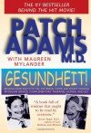 Gesundheit!: Bringing Good Health to You, the Medical System, and Society through Physician Service, Complementary Therapies, Humor, and Joy - Patch Adams