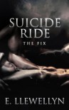 Suicide Ride: The Fix - E. Llewellyn
