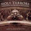 Holy Terrors: Gargoyles on Medieval Buildings - Janetta Rebold Benton