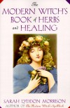The Modern Witch's Book Of Herbs And Healing - Sara Morrison