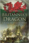 Britannia's Dragon: A Naval History of Wales - J.D. Davies
