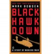 Black Hawk Down: A Story of Modern War - Mark Bowden