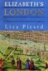 Elizabeth's London: Everyday Life in Elizabethan London - Liza Picard