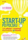 Start-up po polsku. Jak założyć i rozwinąć dochodowy e-biznes - Kamila Mikołajczyk, Dariusz Nawojczyk